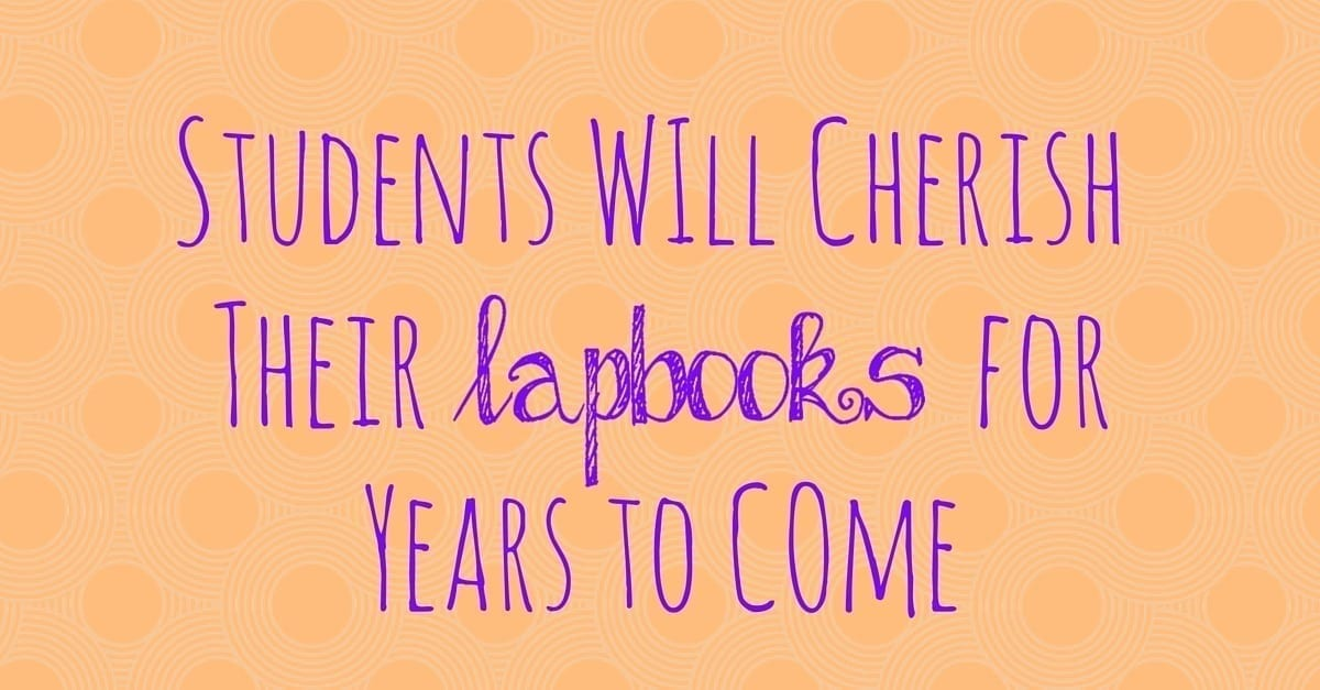 Students WIll Cherish Their Lapbooks for