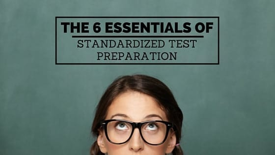 The 6 Essentials of Standardized Test Preparation